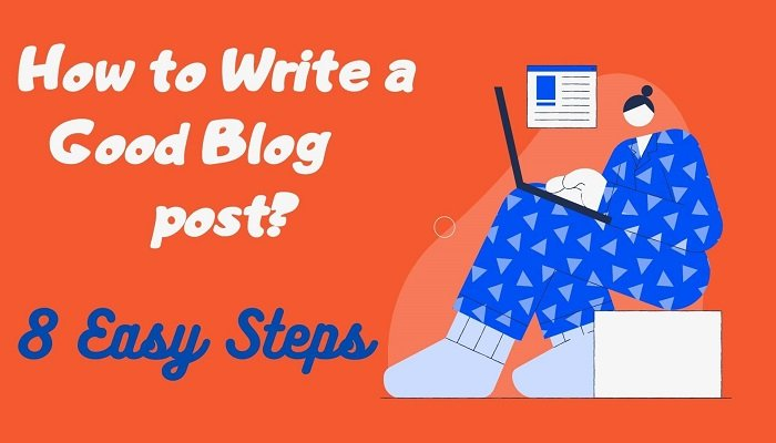 Want to know how to write a Good blog post? Here is an easy 8 step guide explaining to write engaging blog post and achieve higher ranking on Google.
